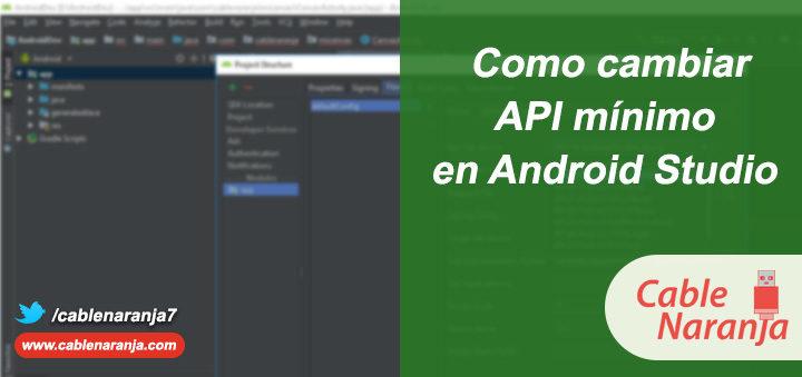 Como Cambiar API Mínimo Android Studio, CableNaranja Portada