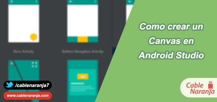 Como Crear un Canvas en Android Studio, CableNaranja
