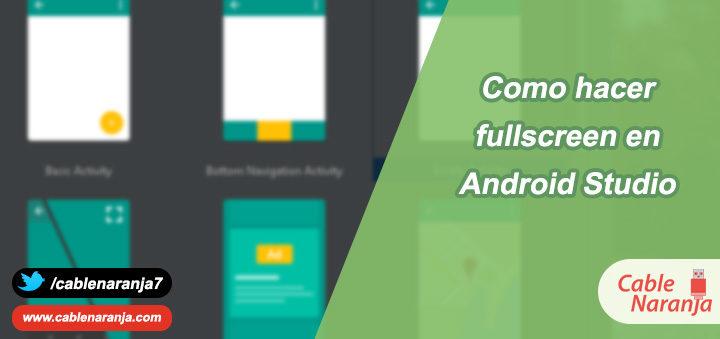 Como hacer fullscreen android studio cablenaranja portada