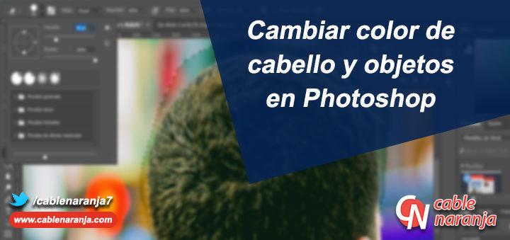 Cambiar color de cabello y objetos en Photoshop, CableNaranja