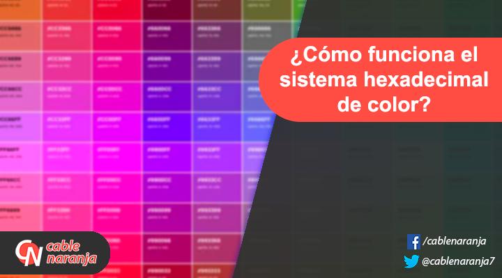 Funcionamiento del sistema hexadecimal de color - CableNaranja