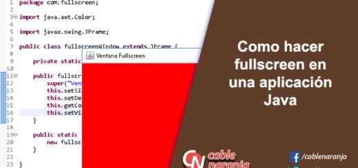 Como hacer fullscreen en una aplicación Java - CableNaranja