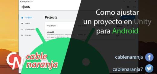 Como ajustar un proyecto de Unity para Android – CableNaranja