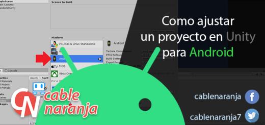 Como ajustar un proyecto en Unity para Android - CableNaranja