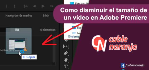 Como disminuir el tamaño de un vídeo en Adobe Premiere - CableNaranja